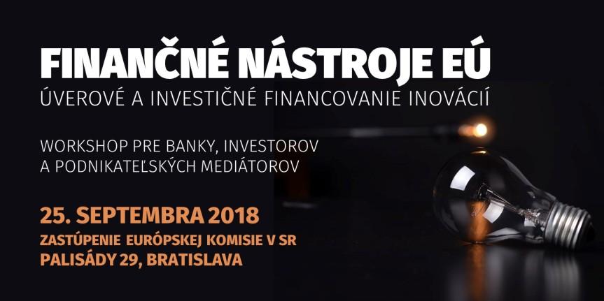 Finančné nástroje EÚ. Workshop pre banky, investorov a podnikateľských mediátorov (Bratislava,25.9.2018)