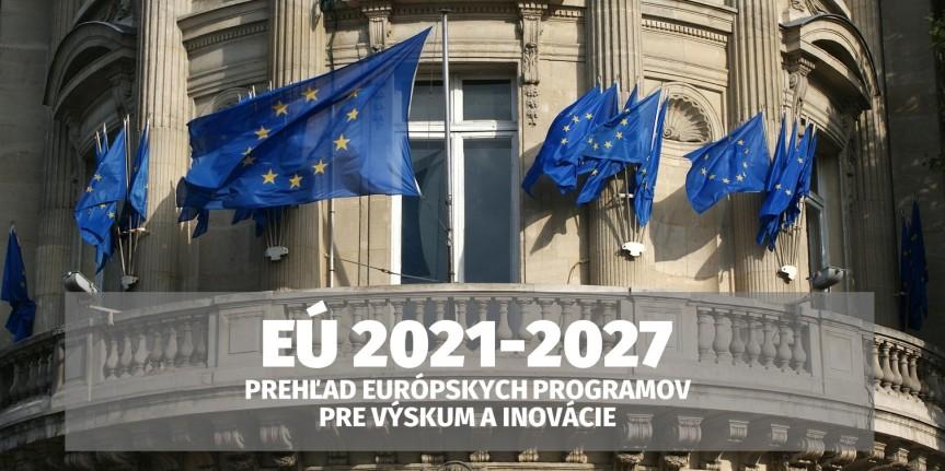 Prehľad (staro)nových európskych programov, ktoré budú podporovať výskum a inovácie(2021-2027)