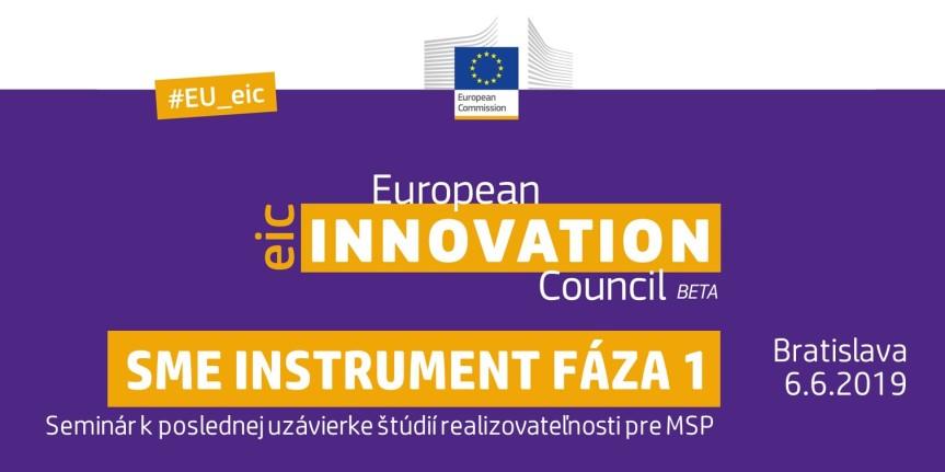 Seminár k poslednej uzávierke štúdií realizovateľnosti pre MSP SME Instrument fáza 1 (EIC Akcelerátor), 6.6.2019,Bratislava