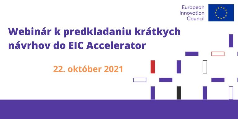 Webinár k predkladaniu krátkych návrhov do schémy EIC Accelerator pre inovatívne technologické firmy(22.10.2021)